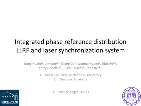 Integrated phase reference distribution LLRF and laser synchronization system Gang Huang 1, Jin Yang 1,2, Qiang Du 1, Wenhui Huang 2, Yilun Xu 1,2, Larry.