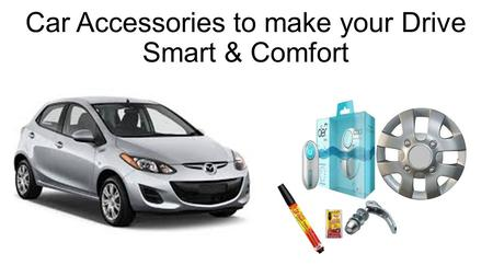 Car Accessories to make your Drive Smart & Comfort.