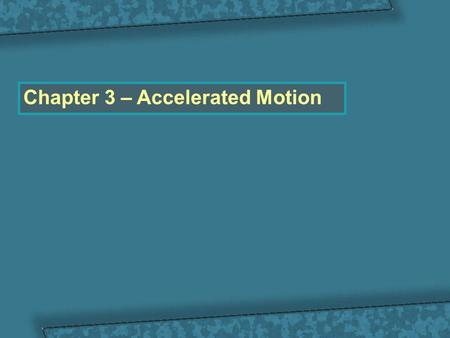 Chapter 3 – Accelerated Motion. How would you describe the motion of the runner in each motion diagram? 3.1 Acceleration.