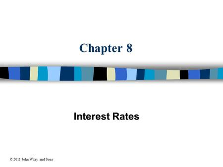 Chapter 8 Interest Rates © 2011 John Wiley and Sons.