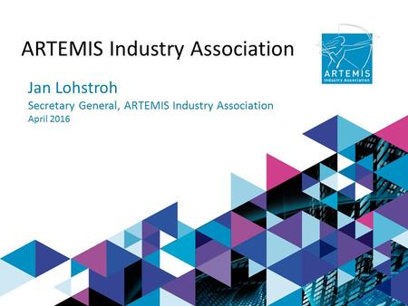 ARTEMIS Industry Association Jan Lohstroh Secretary General, ARTEMIS Industry Association April 2016.
