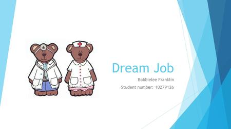 Dream <strong>Job</strong> Bobbielee Franklin Student number: 10279126.