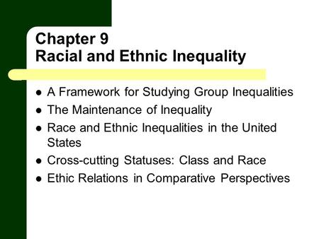 Chapter 9 Racial and Ethnic Inequality A Framework for Studying Group Inequalities The Maintenance of Inequality Race and Ethnic Inequalities in the United.