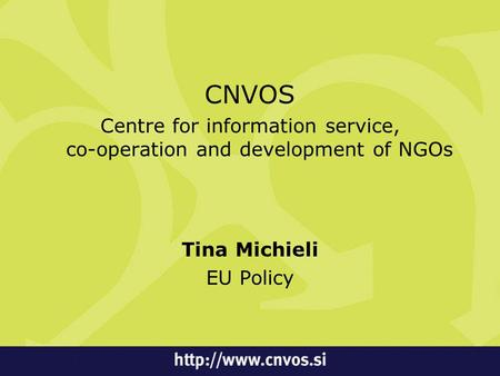 CNVOS Centre for information service, co-operation and development of NGOs Tina Michieli EU Policy.