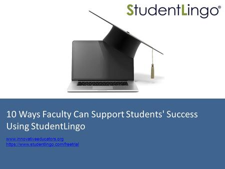 10 Ways Faculty Can Support Students' Success Using StudentLingo  https://www.studentlingo.com/freetrial.