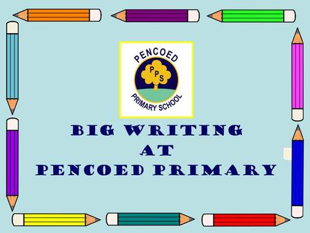 Big Writing At Pencoed primary. What is Big Writing? Big Writing is a concept created by Ros Wilson, which aims to improve children's writing skills by.