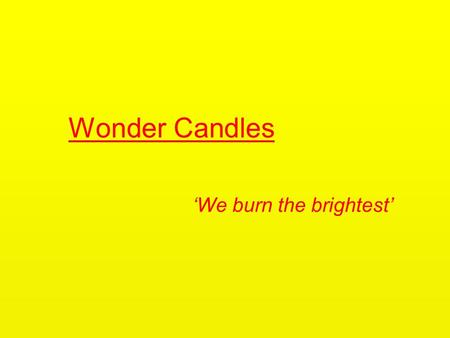 Wonder Candles 'We burn the brightest'. We bring the business to you! Wonder candles are a small organisation that cater to all of your candle needs.