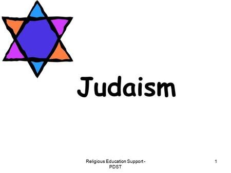 Religious Education Support - PDST 1 Judaism. Religious Education Support - PDST 2 Judaism is the parent of 2 world religions: Parent of Judaism Christianity.