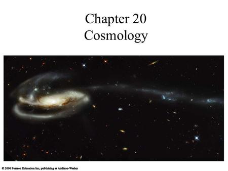 Chapter 20 Cosmology. Hubble Ultra Deep Field Galaxies and Cosmology A galaxy's age, its distance, and the age of the universe are all closely related.