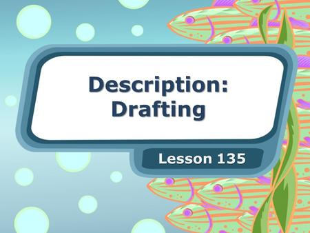 Description: Drafting Lesson 135. Drafting The topic sentence should be the first sentence of your paragraph. Your details should be organized in a way.