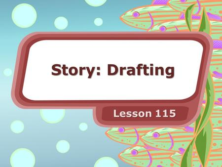 Story: Drafting Lesson 115. Introduction Which beginning was your favorite? Why? Which ending was your favorite? Why?