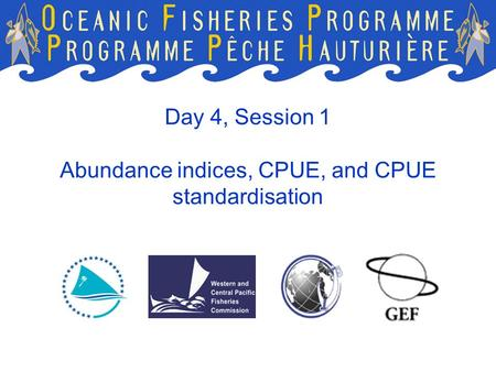 Day 4, Session 1 Abundance indices, CPUE, and CPUE standardisation
