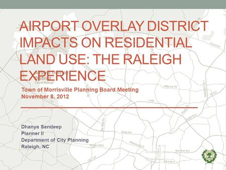 AIRPORT OVERLAY DISTRICT IMPACTS ON RESIDENTIAL LAND USE: THE RALEIGH EXPERIENCE Dhanya Sandeep Planner II Department of City Planning Raleigh, NC Town.