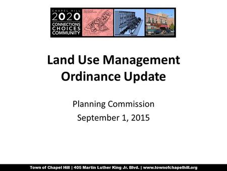 Town of Chapel Hill | 405 Martin Luther King Jr. Blvd. | www.townofchapelhill.org Land Use Management Ordinance Update Planning Commission September 1,