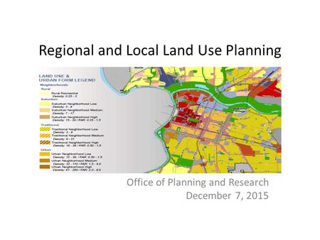 Regional and Local Land Use Planning Office of Planning and Research December 7, 2015.