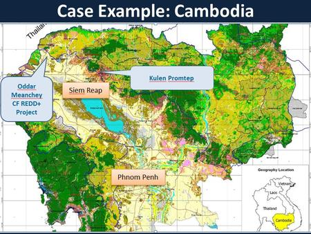 Case Example: Cambodia. Method for Preliminary Assessment Focus: 2 REDD+ demonstration projects: Oddar Meanchey, CFMCs (FA) and Kulen Promtep Wildlife.