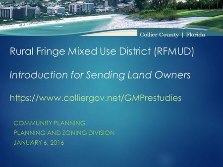 Rural Fringe Mixed Use District (RFMUD) Introduction for Sending Land Owners https://www.colliergov.net/GMPrestudies COMMUNITY PLANNING PLANNING AND ZONING.