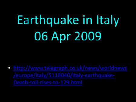 Earthquake in Italy 06 Apr 2009  /europe/italy/5118040/Italy-earthquake- Death-toll-rises-to-179.html