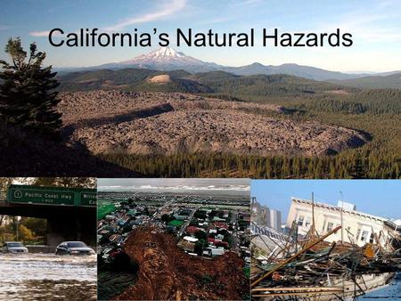 California's Natural Hazards. California's geology has unique natural hazards that goes along with its natural beauty.