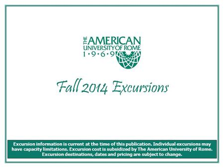 Fall 2014 Excursions Excursion information is current at the time of this publication. Individual excursions may have capacity limitations. Excursion cost.