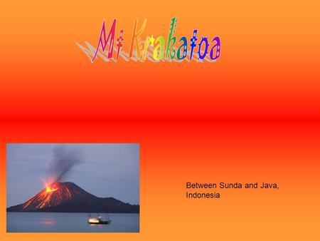 Between Sunda and Java, Indonesia. Krakatau is a composite volcano in addition composite volcanoes, also called strato volcanoes, are formed by alternating.