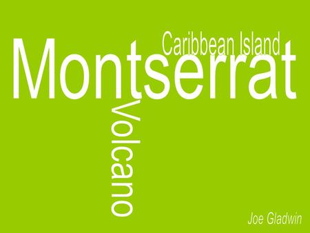 Montserrat is positioned in the Leeward Islands of which is part of the Lesser Antilles in the Caribbean Sea. The island itself amounts to being only.