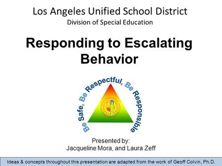 Responding to Escalating Behavior Ideas & concepts throughout this presentation are adapted from the work of Geoff Colvin, Ph.D. Presented by: Jacqueline.