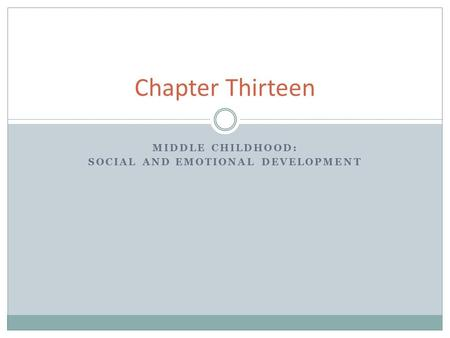 MIDDLE CHILDHOOD: SOCIAL AND EMOTIONAL DEVELOPMENT Chapter Thirteen.