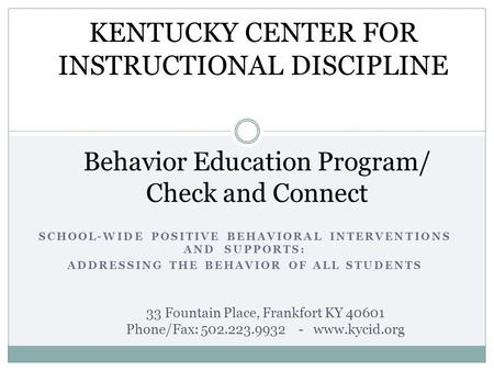SCHOOL-WIDE POSITIVE BEHAVIORAL INTERVENTIONS AND SUPPORTS: ADDRESSING THE BEHAVIOR OF ALL STUDENTS Behavior Education Program/ Check and Connect KENTUCKY.