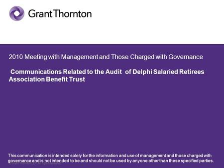 © Grant Thornton LLP. All rights reserved. 2010 Meeting with Management and Those Charged with Governance Communications Related to the Audit of Delphi.