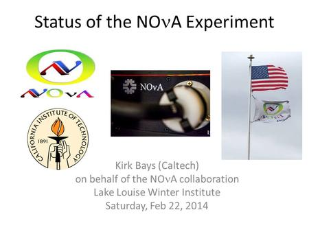 Status of the NO A Experiment Kirk Bays (Caltech) on behalf of the NO A collaboration Lake Louise Winter Institute Saturday, Feb 22, 2014.