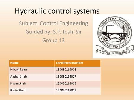 Hydraulic control systems Subject: Control Engineering Guided by: S.P. Joshi Sir Group 13 NameEnrollment number Nikunj Rana130080119026 Aashal Shah130080119027.
