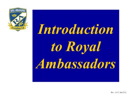 Introduction to Royal Ambassadors Rev. 4.0.0 Jan 2011.