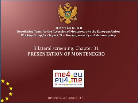 1 M O N T E N E G R O Negotiating Team for the Accession of Montenegro to the European Union Working Group for Chapter 31 – Foreign, security and defence.