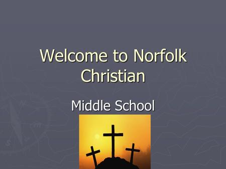 Welcome to Norfolk Christian Middle School. Our Mission To equip students:  Spiritually  Intellectually  Physically to love God and to serve Him as.