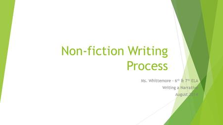 Non-fiction Writing Process Ms. Whittemore – 6 th & 7 th ELA Writing a Narrative August 2014.