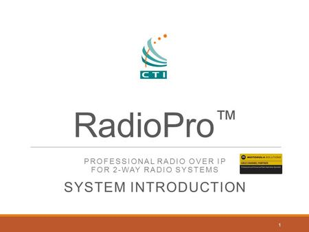 RadioPro ™ PROFESSIONAL RADIO OVER IP FOR 2-WAY RADIO SYSTEMS SYSTEM INTRODUCTION 1.