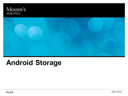 Android Storage MAY 2013 Hu.Cai. NAME OF PRESENTATION [CHANGE IN SLIDE MASTER] MONTH, YEAR [CHANGE IN SLIDE MASTER] Outline 1.Storage In General 2.SharedPreferences.