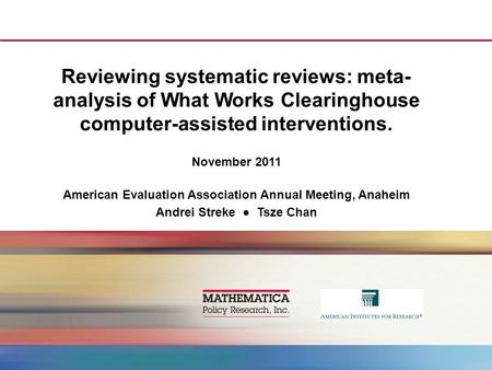 Reviewing systematic reviews: meta- analysis of What Works Clearinghouse computer-assisted interventions. November 2011 American Evaluation Association.