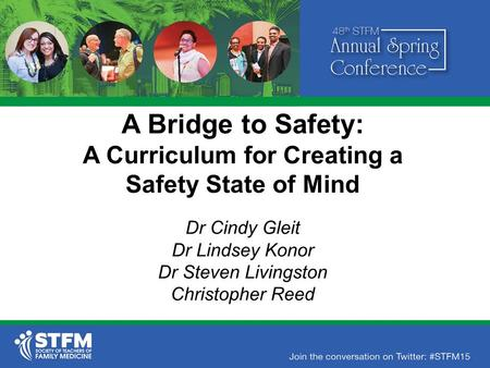 A Bridge to Safety: A Curriculum for Creating a Safety State of Mind Dr Cindy Gleit Dr Lindsey Konor Dr Steven Livingston Christopher Reed.