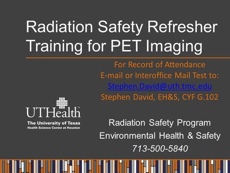 Radiation Safety Refresher Training for PET Imaging For Record of Attendance  or Interoffice Mail Test to: Stephen David,