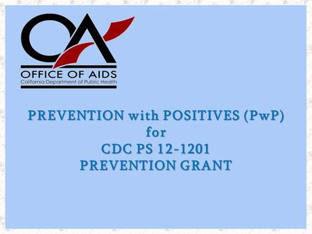 PREVENTION with POSITIVES (PwP) for CDC PS 12-1201 PREVENTION GRANT.