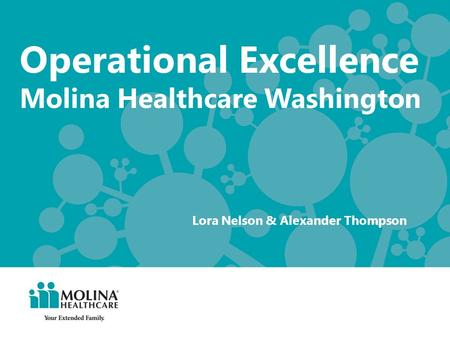 Operational Excellence Molina Healthcare Washington Lora Nelson & Alexander Thompson.
