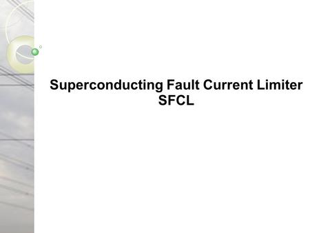 THE EFFECT OF SFCL ON ELECTRIC POWER GRID WITH WIND- TURBINE GENERATION SYSTEM Superconducting Fault Current Limiter SFCL.