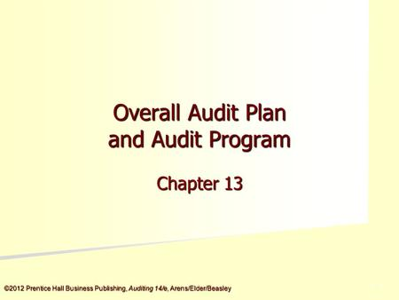 ©2012 Prentice Hall Business Publishing, Auditing 14/e, Arens/Elder/Beasley 5 - 5 Overall Audit Plan and Audit Program Chapter 13.