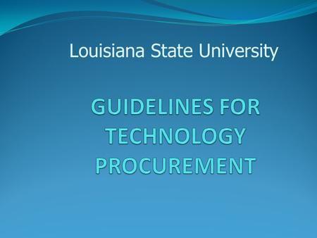 Louisiana State University. IT GOVERNANCE LOUISIANA CONSTITUTION (allows us to purchase with state funds) LA REVISED STATUTES (provides the laws that.