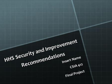 HHS Security and Improvement Recommendations Insert Name CSIA 412 Final Project Final Project.