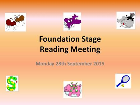 Foundation Stage Reading Meeting Monday 28th September 2015.