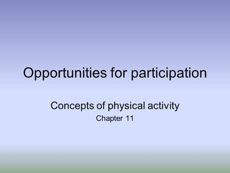 Opportunities for participation Concepts of physical activity Chapter 11.