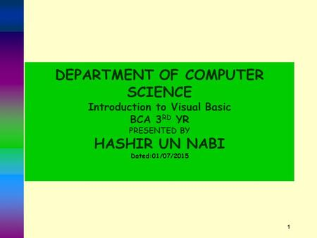DEPARTMENT OF COMPUTER SCIENCE Introduction to Visual Basic BCA 3 RD YR PRESENTED BY HASHIR UN NABI Dated:01/07/2015 1.